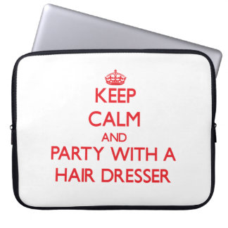 Keep Calm and Party With a Hair Dresser Laptop Computer Sleeves