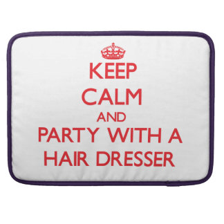 Keep Calm and Party With a Hair Dresser MacBook Pro Sleeves