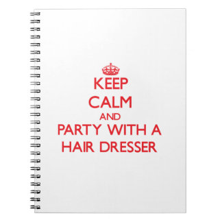 Keep Calm and Party With a Hair Dresser Note Book