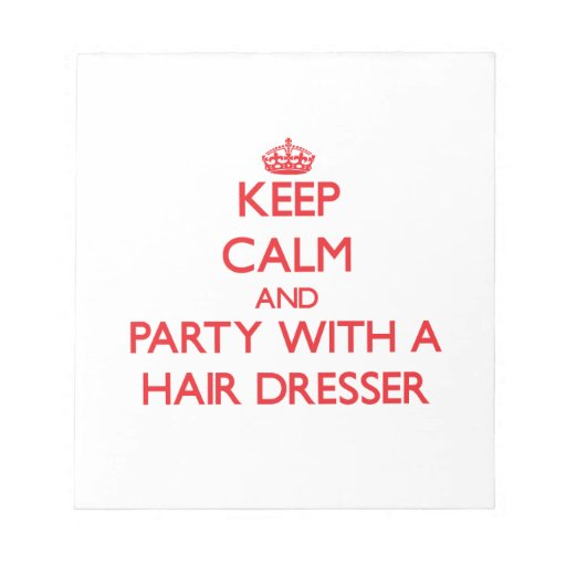 Keep Calm and Party With a Hair Dresser Memo Pads