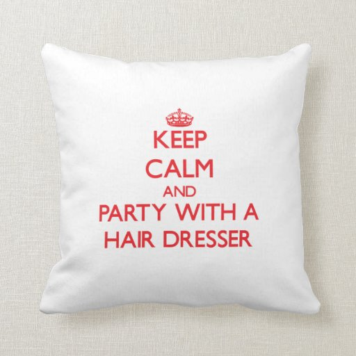 Keep Calm and Party With a Hair Dresser Pillows