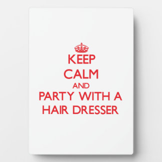 Keep Calm and Party With a Hair Dresser Display Plaque