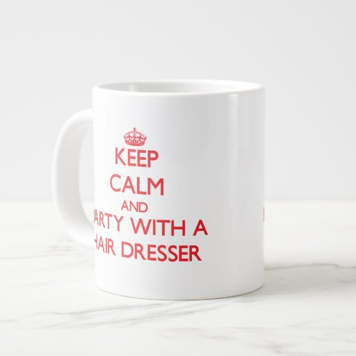 Keep Calm and Party With a Hair Dresser Jumbo Mug