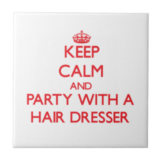 Keep Calm and Party With a Hair Dresser Tile