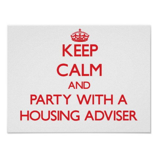Keep Calm and Party With a Housing Adviser Print