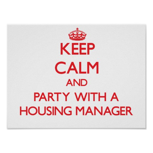 Keep Calm and Party With a Housing Manager Print