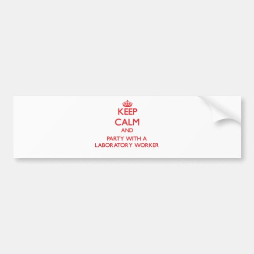 Keep Calm and Party With a Laboratory Worker Bumper Sticker