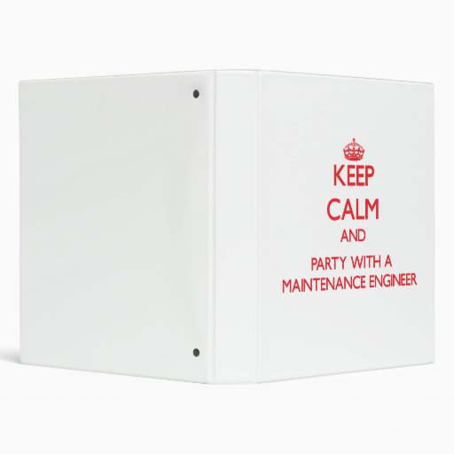 Keep Calm and Party With a Maintenance Engineer 3 Ring Binder