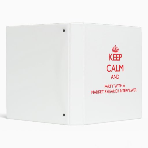 Keep Calm and Party With a Market Research Intervi Vinyl Binder