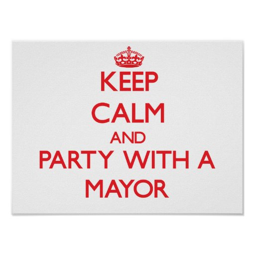 Keep Calm and Party With a Mayor Posters