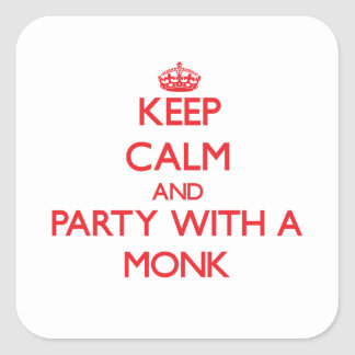 Keep Calm and Party With a Monk Square Stickers