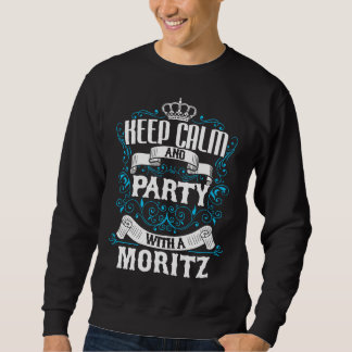 Keep Calm and Party With A MORITZ.Gift Birthday Sweatshirt