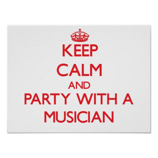 Keep Calm and Party With a Musician Posters