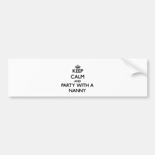 Keep Calm and Party With a Nanny Bumper Stickers