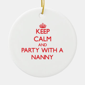 Keep Calm and Party With a Nanny Round Ceramic Ornament