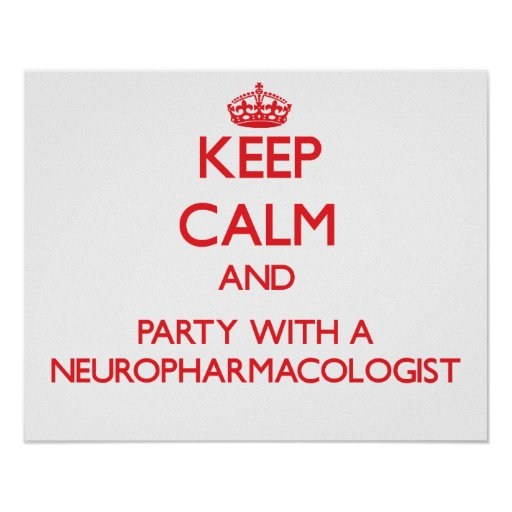 Keep Calm and Party With a Neuropharmacologist Poster