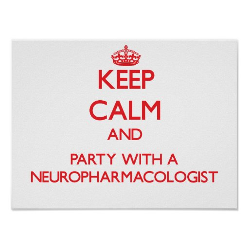 Keep Calm and Party With a Neuropharmacologist Posters