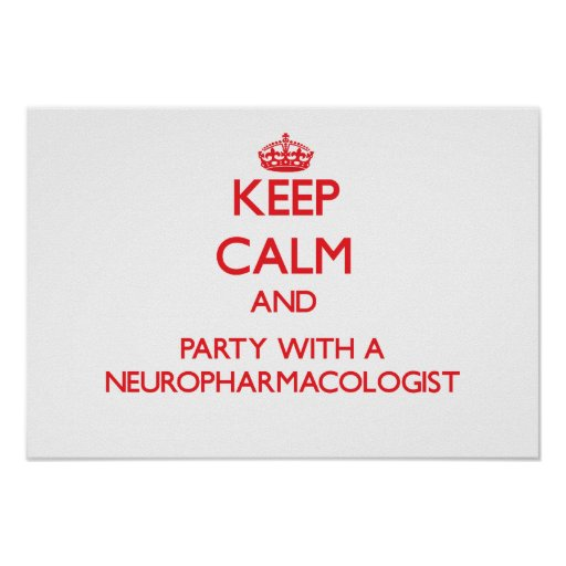 Keep Calm and Party With a Neuropharmacologist Print