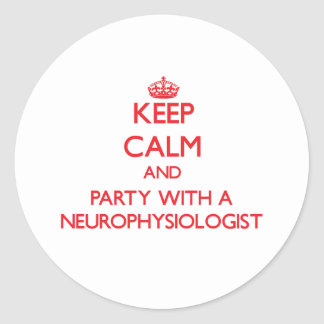 Keep Calm and Party With a Neurophysiologist Round Sticker