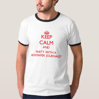 Keep Calm and Party With a Newspaper Journalist T-Shirt