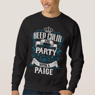 Keep Calm and Party With A PAIGE.Gift Birthday Sweatshirt