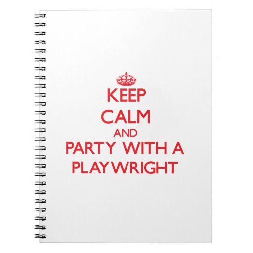 Keep Calm and Party With a Playwright Spiral Notebook