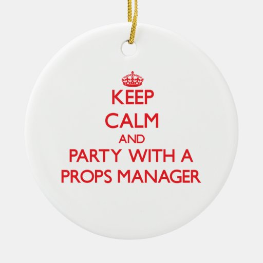 Keep Calm and Party With a Props Manager Ornaments