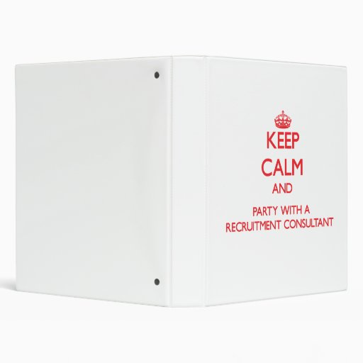 Keep Calm and Party With a Recruitment Consultant Vinyl Binder
