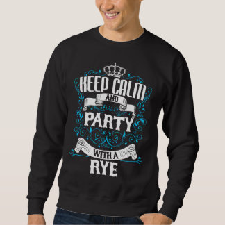 Keep Calm and Party With A RYE.Gift Birthday Sweatshirt