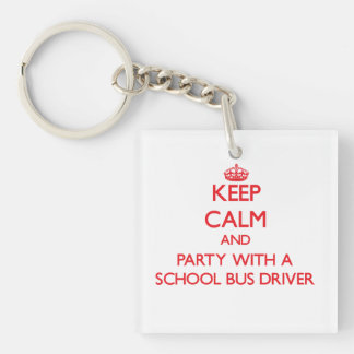 Keep Calm and Party With a School Bus Driver Single-Sided Square Acrylic Keychain