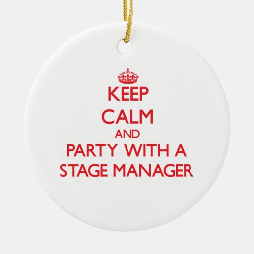 Keep Calm and Party With a Stage Manager Christmas Ornaments