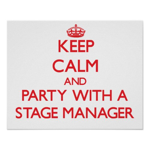 Keep Calm and Party With a Stage Manager Poster