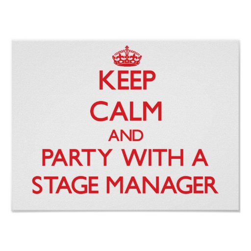 Keep Calm and Party With a Stage Manager Print