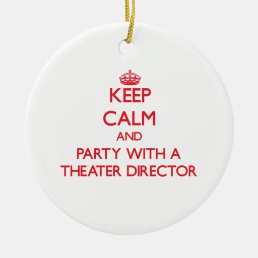 Keep Calm and Party With a Theater Director Ornaments