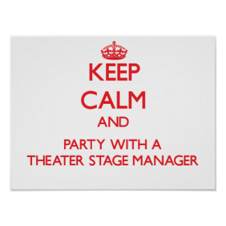 Keep Calm and Party With a Theater Stage Manager Print