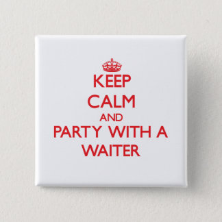 Keep Calm and Party With a Waiter 2 Inch Square Button