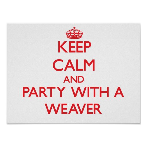 Keep Calm and Party With a Weaver Poster