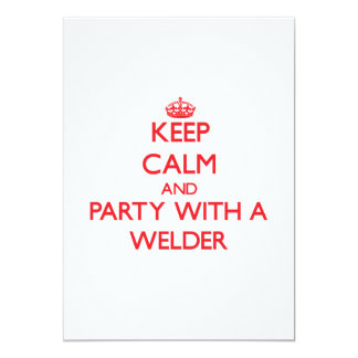 """Keep Calm and Party With a Welder 5"""" X 7"""" Invitation Card"""