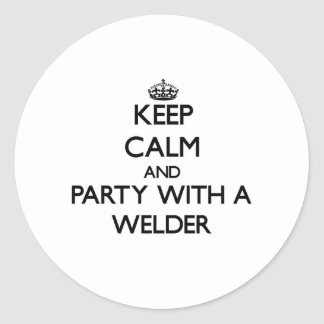 Keep Calm and Party With a Welder Stickers