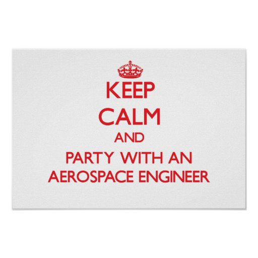 Keep Calm and Party With an Aerospace Engineer Poster