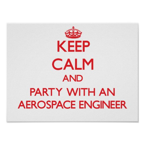 Keep Calm and Party With an Aerospace Engineer Print