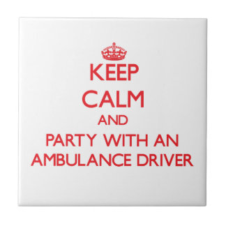 Keep Calm and Party With an Ambulance Driver Tiles