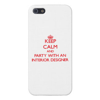 Keep Calm and Party With an Interior Designer iPhone 5/5S Cases
