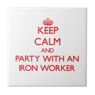 Keep Calm and Party With an Iron Worker Tiles