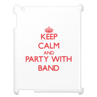 Keep calm and Party with Band iPad Cases