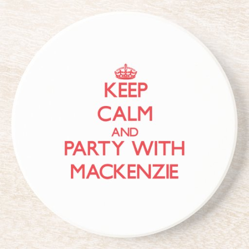 Keep Calm And Party With Mackenzie Drink Coaster Zazzle