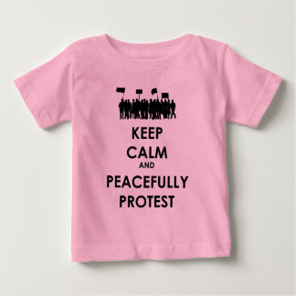 Keep Calm and Peacefully Protest (black text) Baby T-Shirt