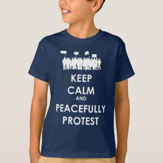 Keep Calm and Peacefully Protest (white text) T-Shirt