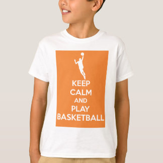 Keep calm and play basketball! T-Shirt