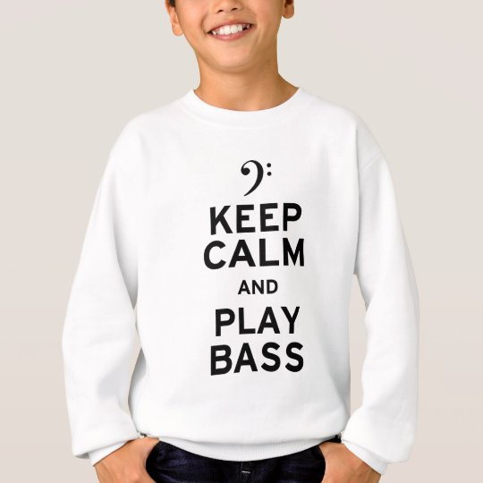 Keep Calm and Play Bass Sweatshirt